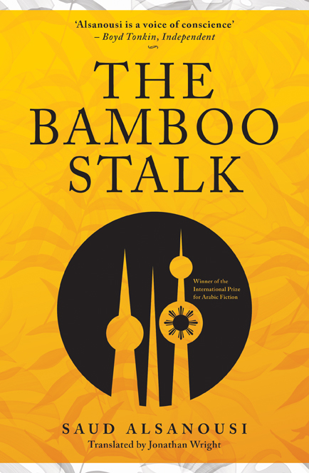 The Bamboo Stalk by Saud Alsanousi translated by Jonathan Wright