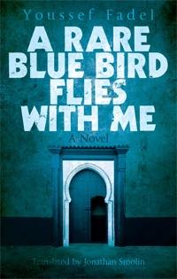A Rare Blue Bird Flies with Me by Youssef Fadel, translated by Jonathan Smolin