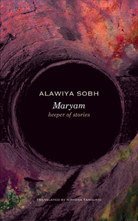 Maryam: Keeoer of Stories by Alawiya Sobh, translated by Nirvana Tanoukhi