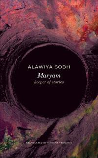 Maryam: Keeoer of Stories by Alawiya Sobh, translated by Nirvana Tanoukhi