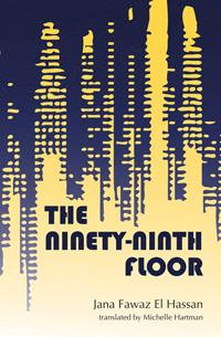 The Ninety-Ninnth Floor by Jana Fawaz ElHassan, translated by Michelle Hartman