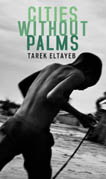 Front cover of Tarek Eltayeb's Cities Without Palms translated by Kareem James Abu-Zeid